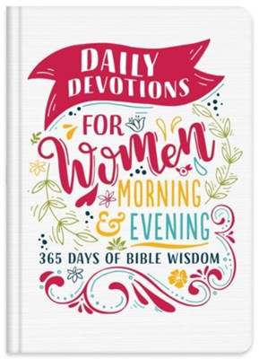 Daily Devotions for Women Morning & Evening Edition: 365 Days of Bible Wisdom  -     By: Compiled by Barbour Staff