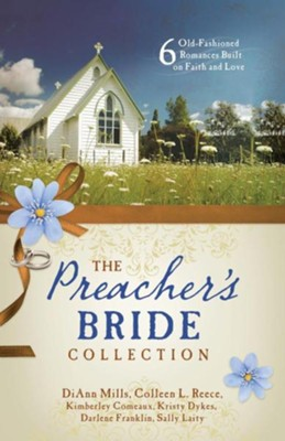 Preacher's Bride Collection: 6 Old-Fashioned Romances Built on Faith and Love  -     By: Kimberley Comeaux, Kristy Dykes, Darlene Franklin, Sally Laity & 2 Others