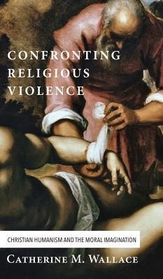 Confronting Religious Violence  -     By: Catherine M. Wallace