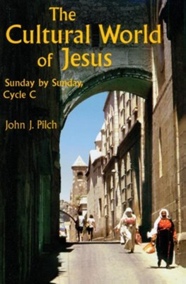 The Cultural World of Jesus: Cycle C                        -     By: John J. Pilch