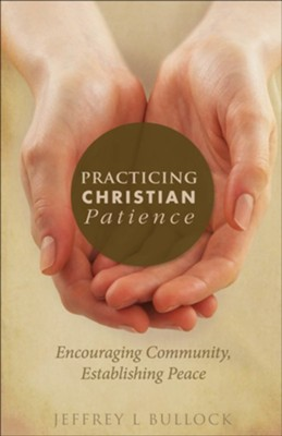 Practicing Christian Patience: Encouraging Community, Establishing Peace  -     By: Jeffrey L. Bullock