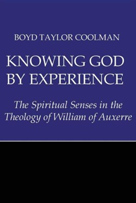 Knowing God by Experience: The Spiritual Senses in the Theology of William of Auxerre  -     By: Boyd Taylor Coolman