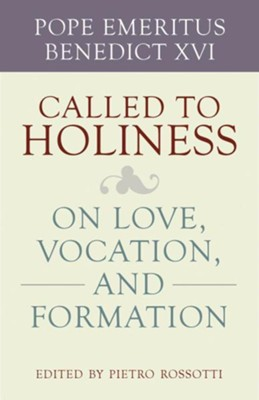 Called to Holiness: On Love, Vocation, and Formation  -     Edited By: Pietro Rossotti     By: Benedict