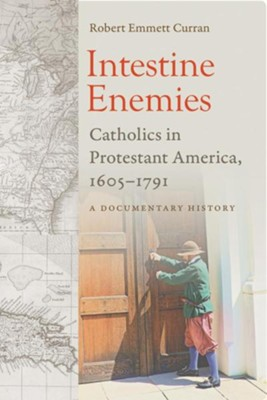 Intestine Enemies: Catholics in Protestant America, 1605-1791: A Documentary History  -     By: Robert Emmett Curran