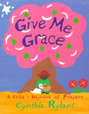 Give Me Grace   -     By: Cynthia Rylant     Illustrated By: Cynthia Rylant