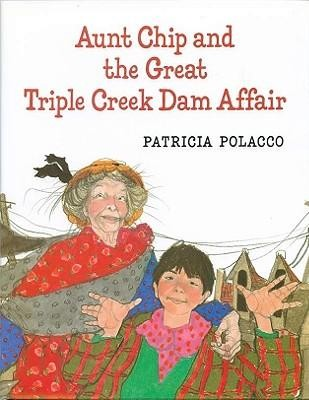 Aunt Chip and the Great Triple Creek Dam Affair  -     By: Patricia Polacco