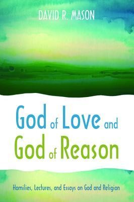 God of Love and God of Reason: Homilies, Lectures, and Essays on God and Religion  -     By: David R. Mason