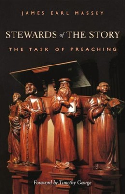 Stewards of the Story: The Task of Preaching  -     By: James Earl Massey