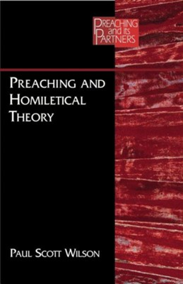 Preaching and Homiletical Theory  -     By: Paul Scott Wilson
