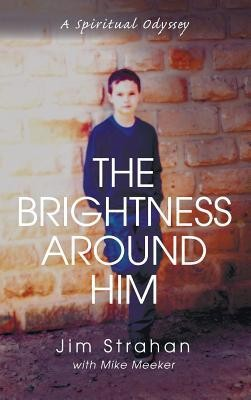 The Brightness Around Him  -     By: Jim Strahan, Mike Meeker