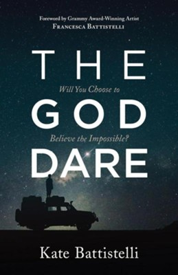The God Dare: Will You Choose to Believe the Impossible?  -     By: Kate Battistelli