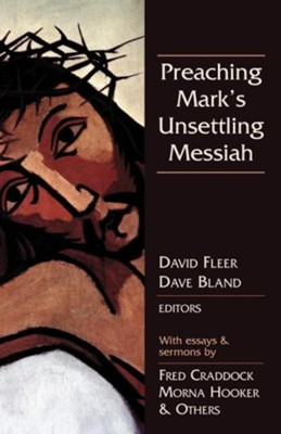 Preaching Mark's Unsettling Messiah  -