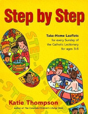 Step by Step: Take-Home Leaflets for Every Sunday of the Catholic Lectionary for Ages 3-6  -     By: Katie Thompson