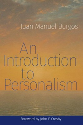 An Introduction to Personalism  -     By: Juan Manuel Burgos
