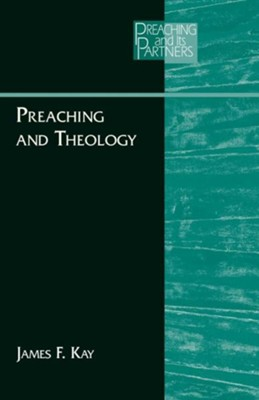 Preaching and Theology  -     By: James F. Kay