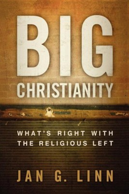 Big Christianity: What's Right with the Religious Left   -     By: Jan G. Linn