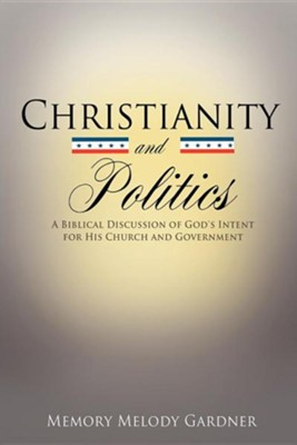 Christianity and Politics  -     By: Memory Melody Gardner