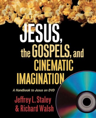 Jesus, the Gospels, and Cinematic Imagination: A Handbook to Jesus on DVD  -     By: Jeffrey L. Staley, Richard Walsh