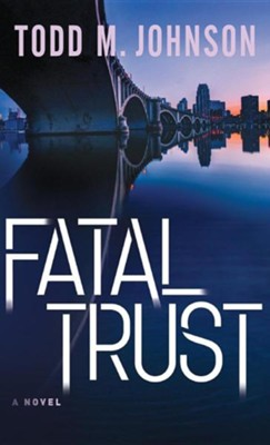 Fatal Trust  -     By: Todd M. Johnson