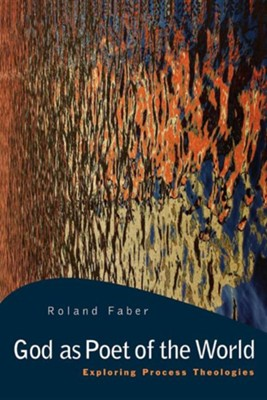 God as Poet of the World: Exploring Process Theologies  -     By: Roland Faber
