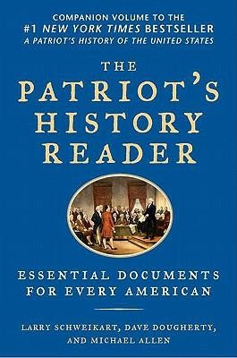 The Patriot's History Reader: Essential Documents for Every American  -     By: Larry Schweikart, Michael Allen, Dave Dougherty