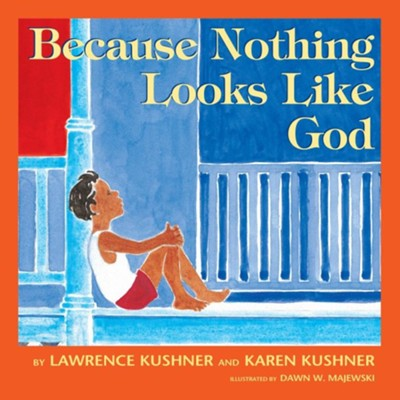 Because Nothing Looks Like God  -     By: Lawrence Kushner, Karen Kushner     Illustrated By: Dawn Majewski