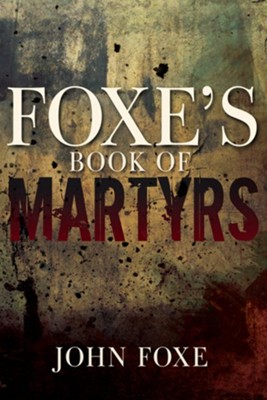 Foxe's Book of Martyrs  -     By: John Foxe