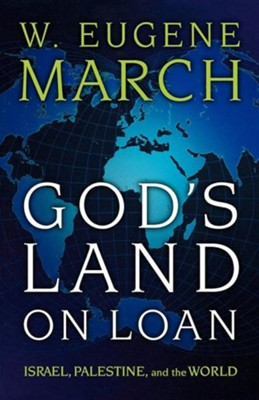 God's Land on Loan: Israel, Palestine, and the World  -     By: W. Eugene March
