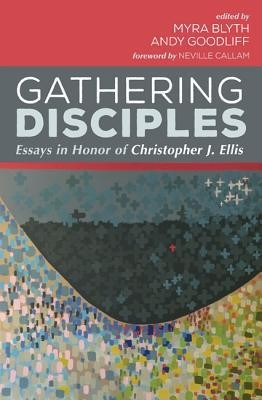 Gathering Disciples: Essays in Honor of Christopher J. Ellis  -