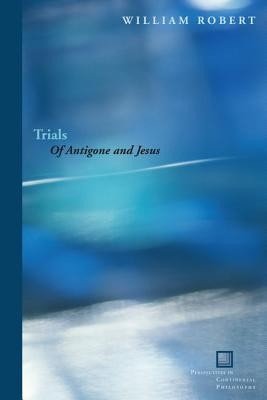 Trials: Of Antigone and Jesus  -     By: William Robert