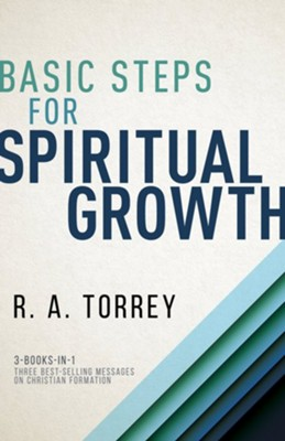 Basic Steps for Spiritual Growth  -     By: R.A. Torrey