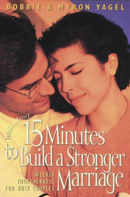 15 Minutes To Build A Stonger Marriage   -     By: Bobbie Yagel