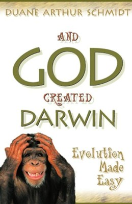 And God Created Darwin  -     By: Duane Schmidt