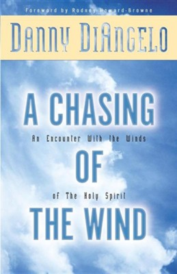 A Chasing of the Wind: An Encounter with the Winds of the Holy Spirit  -     By: Danny DiAngelo