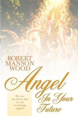 Angel in Your Future   -     By: Robert Manson Wood