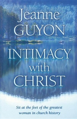 Intimacy with Christ: Her Letters Now in Modern English  -     By: Jeanne Guyon, Gene Edwards