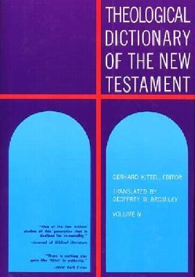 Kittel's Theological Dictionary NT - V4   -     Edited By: Gerhard Kittel     Translated By: G.W. Bromiley