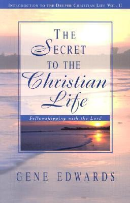 The Secret to the Christian Life: An Introduction to the Deeper Christian Life  -     By: Gene Edwards
