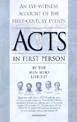 The Book of Acts in First Person: Luke, Peter, Barnabas, Silas, and Timothy Tell Their Story  -     By: The Men Who Lived It