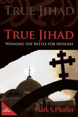 True Jihad: Winning the Battle for Muslims, Edition 0002  -     By: Mark S. Pfeiffer