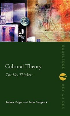 Cultural Theory: The Key Thinkers  -     Edited By: Andrew Edgar, Peter Sedgwick     By: Andrew Edgar(ED.) & Peter Sedgwick(ED.)