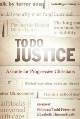 To Do Justice: A Guide for Progressive Christians  -     By: Rebecca Todd Peters, Elizabeth Hinson-Hasty