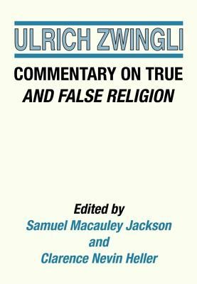 Commentary on True and False Religion  -     Edited By: Samuel M. Jackson, Clarence N. Heller     By: Ulrich Zwingli