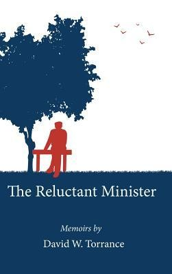 The Reluctant Minister  -     By: David W. Torrance