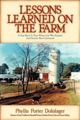 Lessons Learned on the Farm  -     By: Phyllis Porter Dolislager