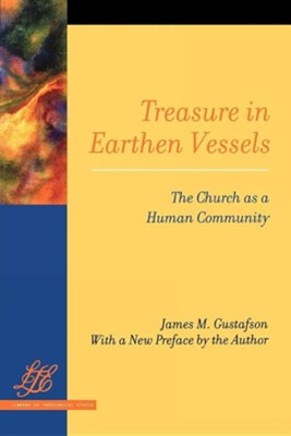 Treasure in Earthen Vessels: The Church as a Human Community  -     By: James M. Gustafson