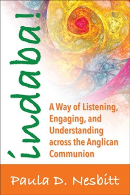 Indaba! A Way of Listening, Engaging, and Understanding across the Anglican Communion  -     By: Paula D. Nesbitt