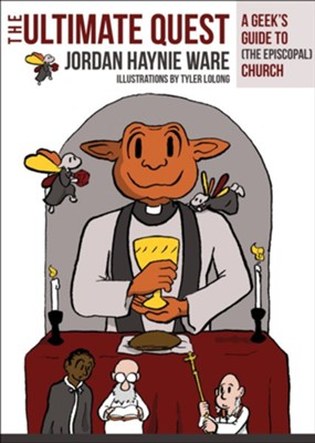 The Ultimate Quest: A Geek's Guide to (The Episcopal) Church  -     By: Jordan Haynie Ware