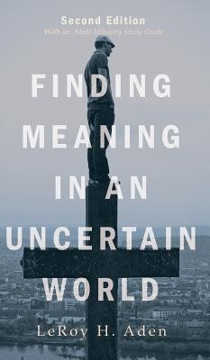 Finding Meaning in an Uncertain World, Second Edition  -     By: Leroy H. Aden