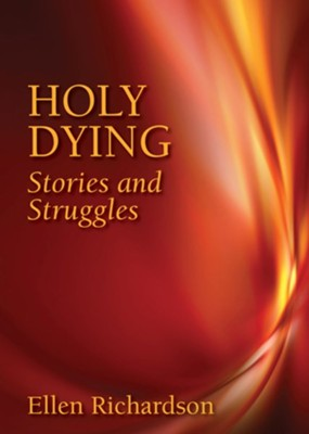 Holy Dying: Stories and Struggles  -     By: Ellen Richardson
